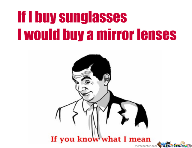 Mirror Lenses: If You Know What I Mean.