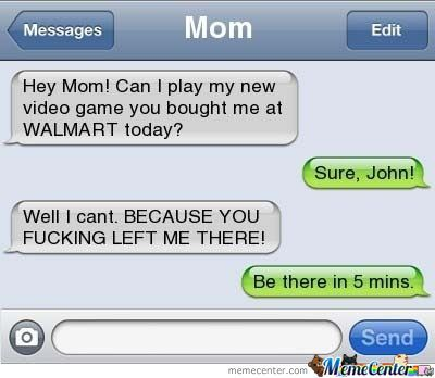Mom! You Left Me At Walmart!