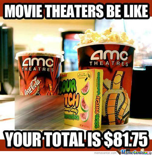 Movie Theaters Be Like......