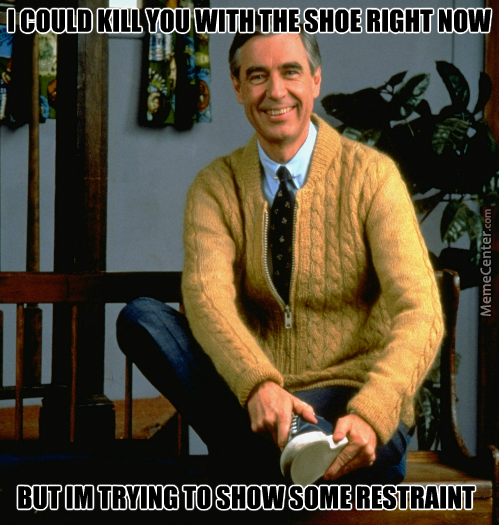 Mr Rogers Ex Navy Seal Sniper Make You Feel Good About Yourself Before Beating You To Death With A Shoe By Katieuber San Meme Center