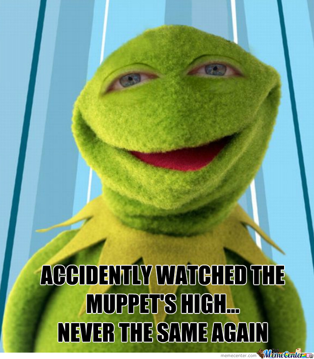 Quotes On The Muppets As Adult Oriented Characters: Muppets + Weed = You're Gonna Have A Bad Time By