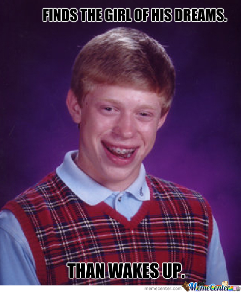 My First Bad Luck Brian
