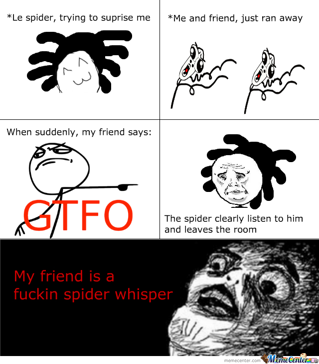My Friend Is A Spider Whisper!