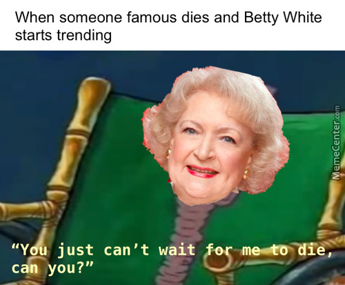 Nah, Betty White Will Outlast Us All