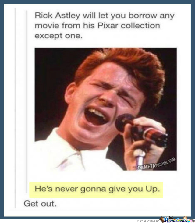 Never Gonna Give You Up.