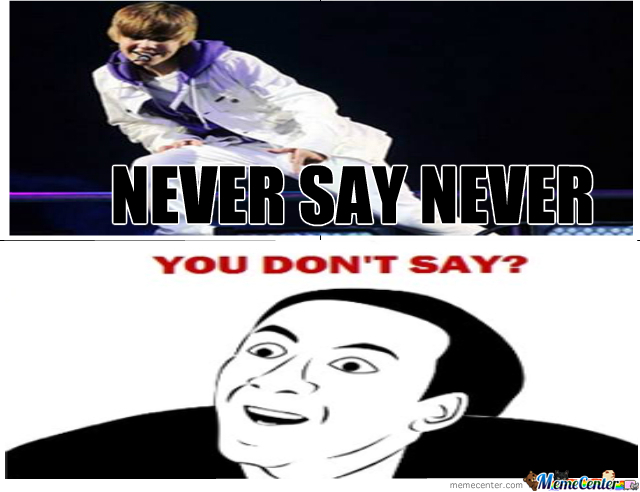 Never Say Never !!