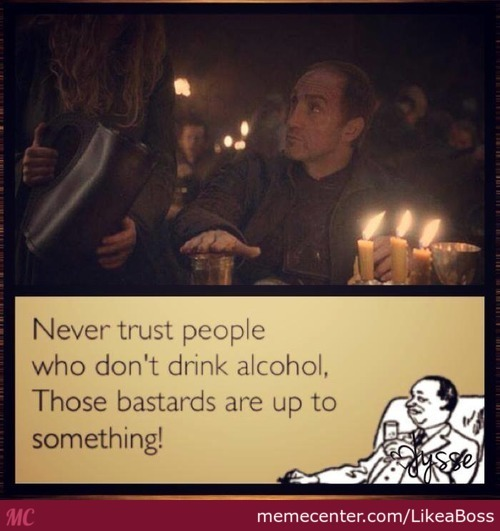 Never Trust People Who Wdon't Drink Alcohol