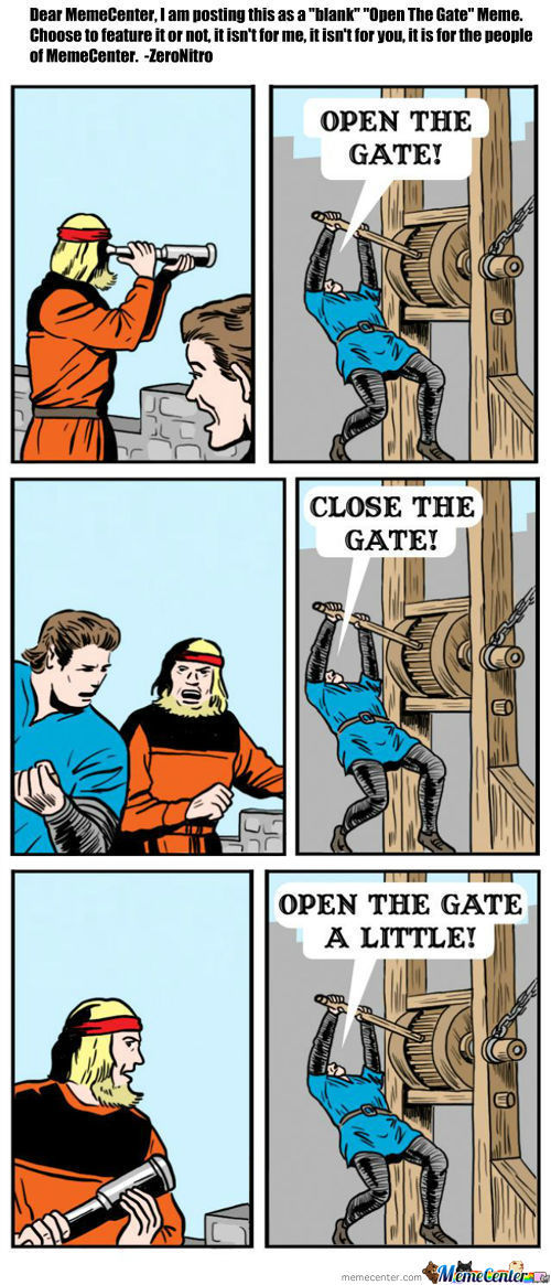 "New Meme...""open The Gates!"""