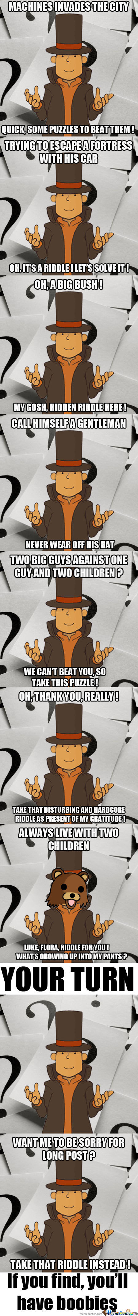 New Meme ? Why Not Layton ? Because F*** You That's Why !
