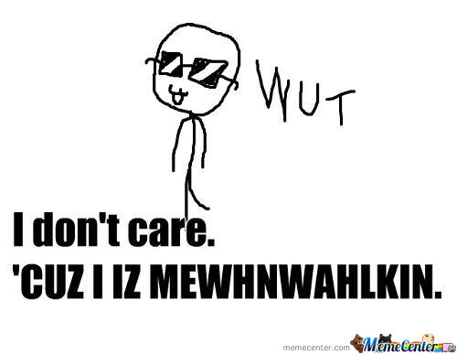 New Retarted Meme: I Don't Care. 'cause I'm Moonwalking.