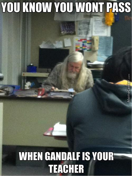 No Mom Im Not Bad At Scool Its Only That Gandalf Dont Let Us Pass!