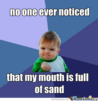 No One Ever Noticed That My Mouth Is Full Of Sand