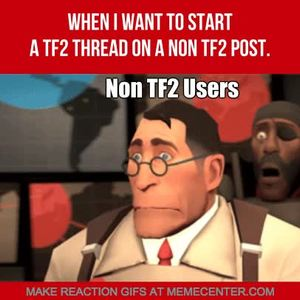 No Post Is Safe, For We Tf2 Users Will Gather, And We Will
