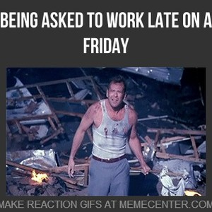 Being Asked To Work Late On a Friday by bongkeie - Meme Center