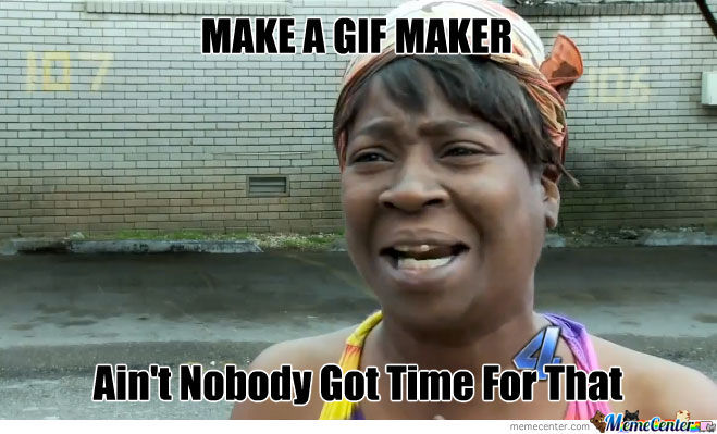 Nobody Got Time For That