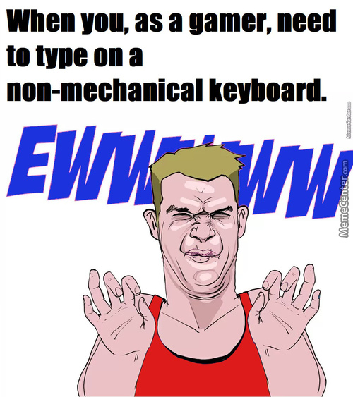 Non-Mechanical Keyboards Are Heretical