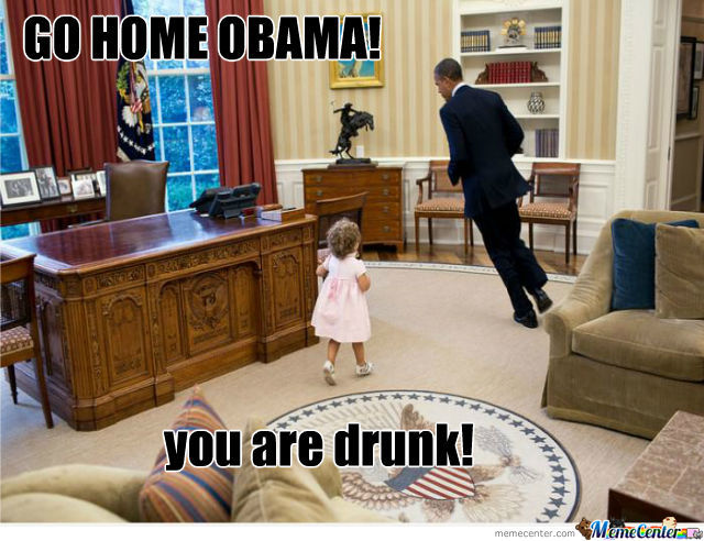 Obama Go Home, You Are Drunk!