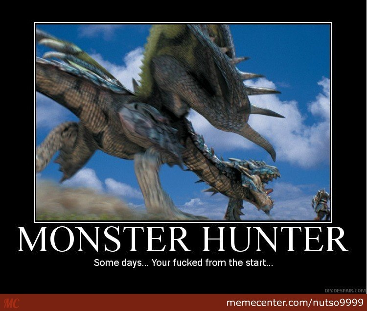 Oh Monster Hunter You By Nutso9999 Meme Center