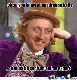 Oh So You Know About Dragon Ball Z