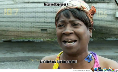 Oh So You Opened Internet Explorer By Mistake ? It Would Be Shame If You Waited 30 Minutes To Close It