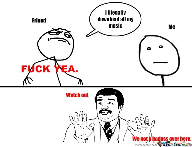 oh, you download all your music?