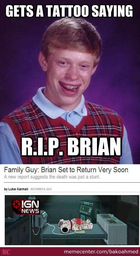 Gets a tattoo saying R.I.P Brian
