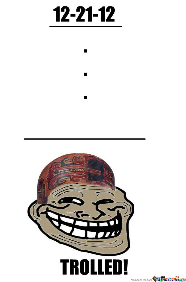 oldest trolles ever the mayas_o_958861 oldest trolles ever the mayas by memeguy14 meme center