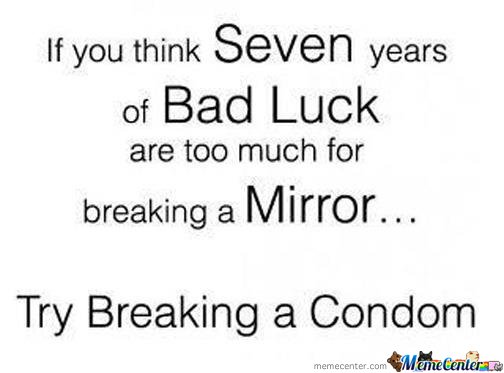 If you think  seven years of bad luck too much for breaking a mirror