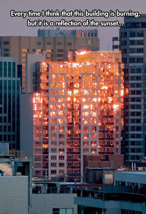 One Day That Building Will Actually Be On Fire And Nobody Will Care!