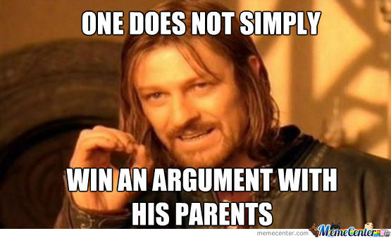 One Does Not Simple Win An Argument With His Parents