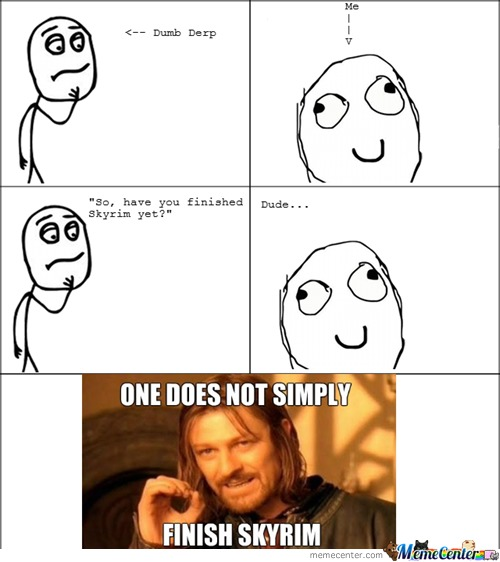 One Does Not Simply Finish Skyrim.
