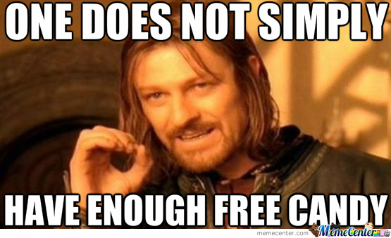 One Does Not Simply Have Enough Free Candy
