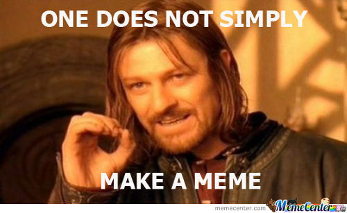 One Does Not Simply Make A Meme