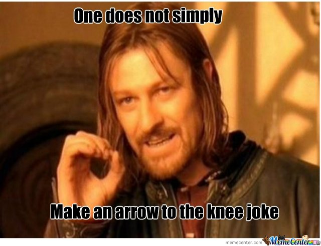 one does not simply make an arrow to the knee joke