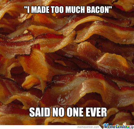 Image result for too much bacon meme
