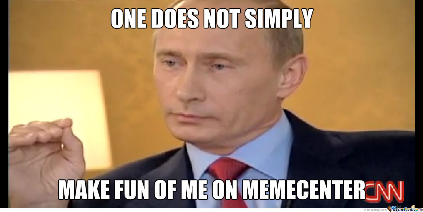 One Does Not Simply Putin!