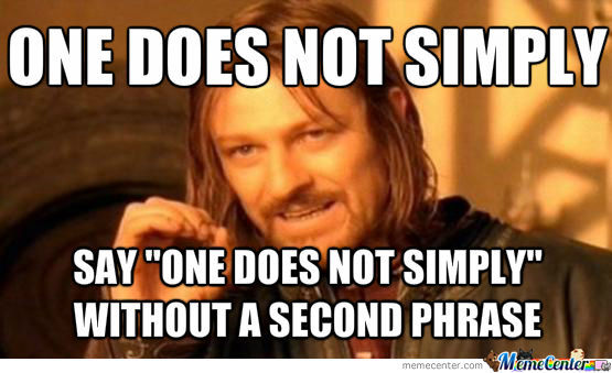 One Does Not Simply Say One Does Not Simply