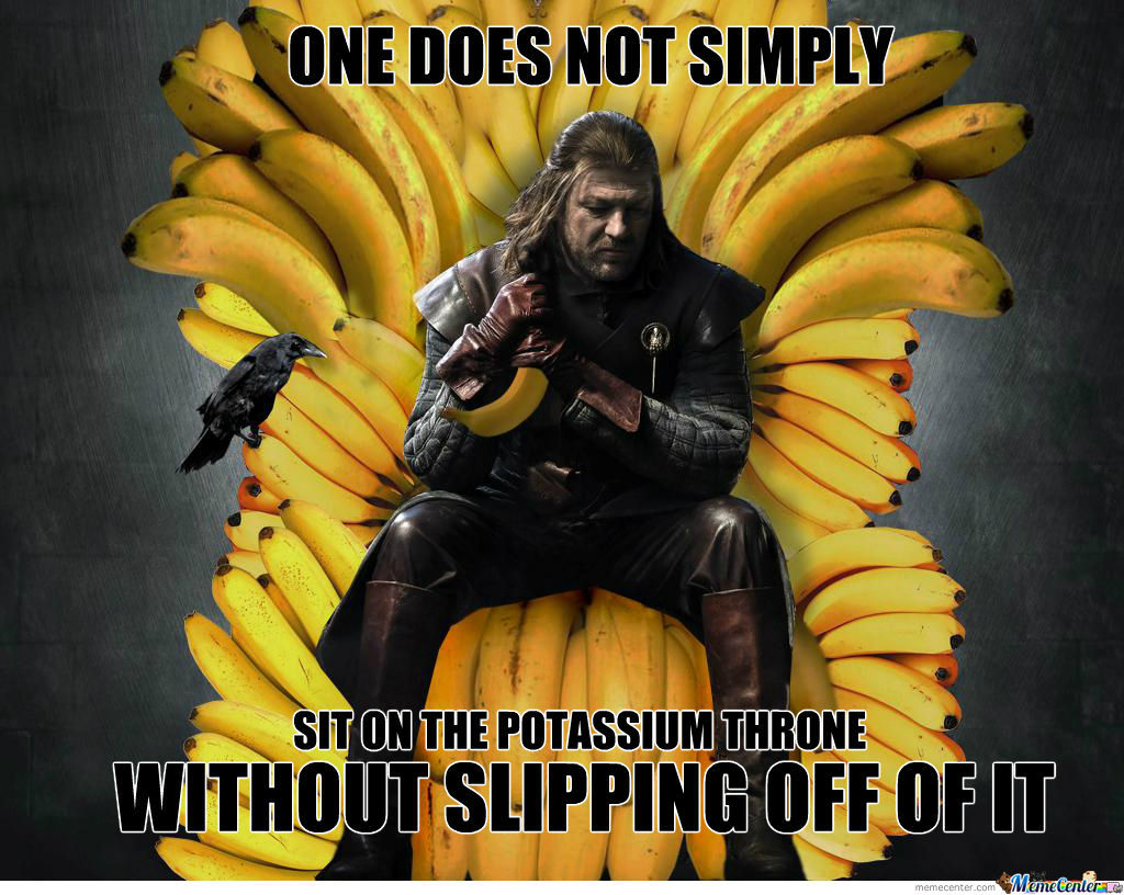 One Does Not Simply Sit On The Potassium Throne Without Slipping Off Of It.