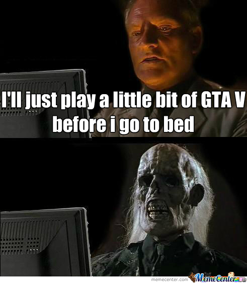 One Does Not Simply Stop Playing Gta V.