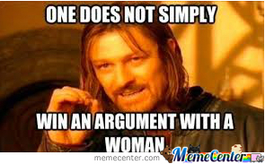 One Does Not Simply Win An Argument With A Woman