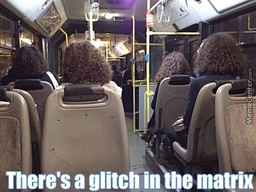 Or They Just Have The Same Hair Style,but The Glitch In The Matrix Is More Likely