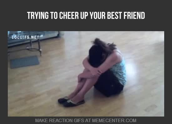 or your friend trying to cheer you up_gp_3412679 cheer up memes best collection of funny cheer up pictures,Cheer Up Meme