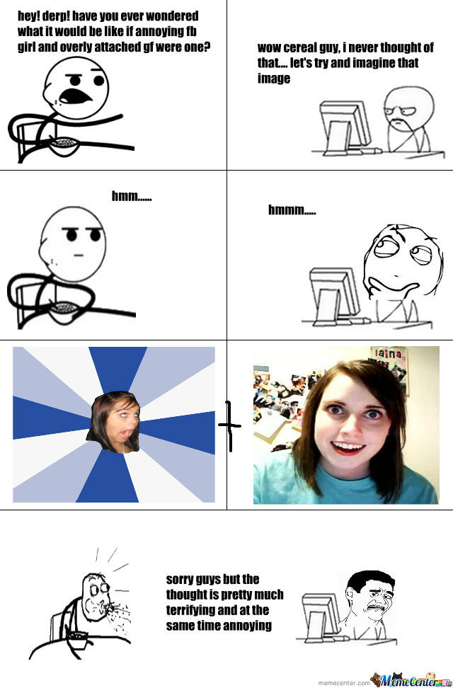 overly annoying fb girlfriend_o_483149 overly annoying fb girlfriend by miserypotato meme center
