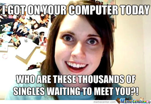 Overly Attached Girlfriend Looks At The Ads