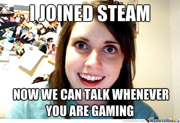 Overly Attached Grilfriend Installs Steam