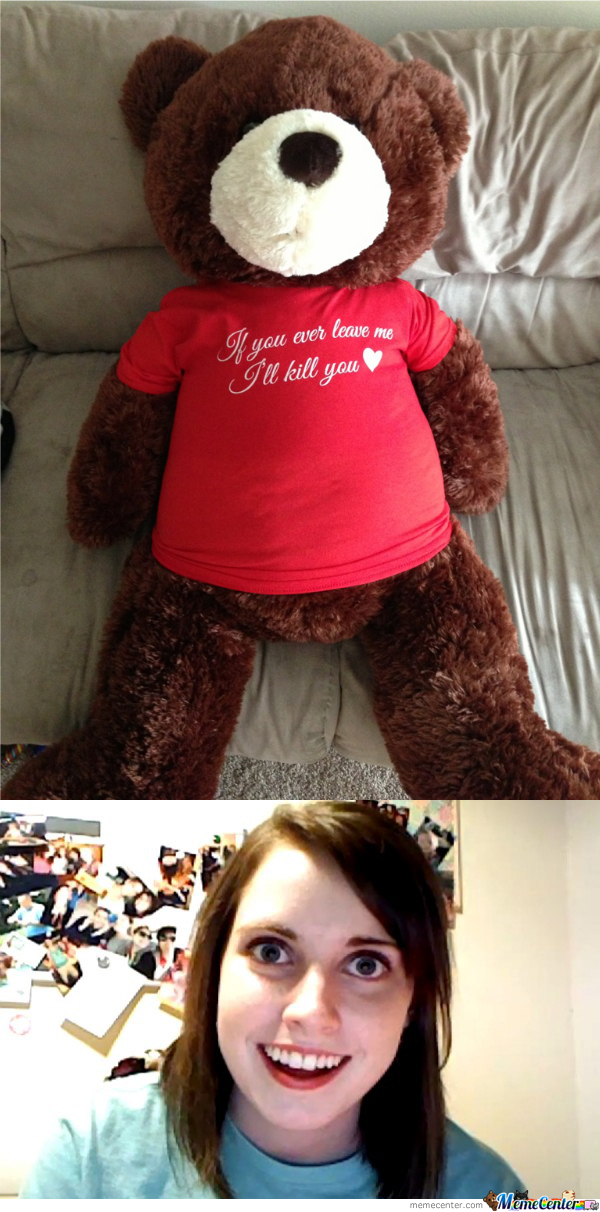 Overly Attached Teddy Bear