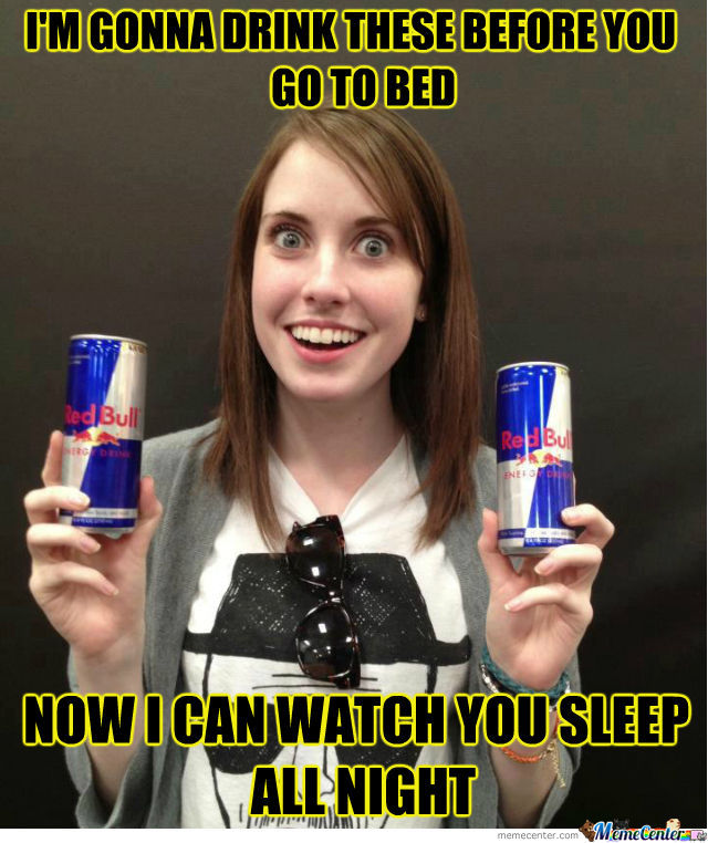 Overly Caffeinated Girlfriend