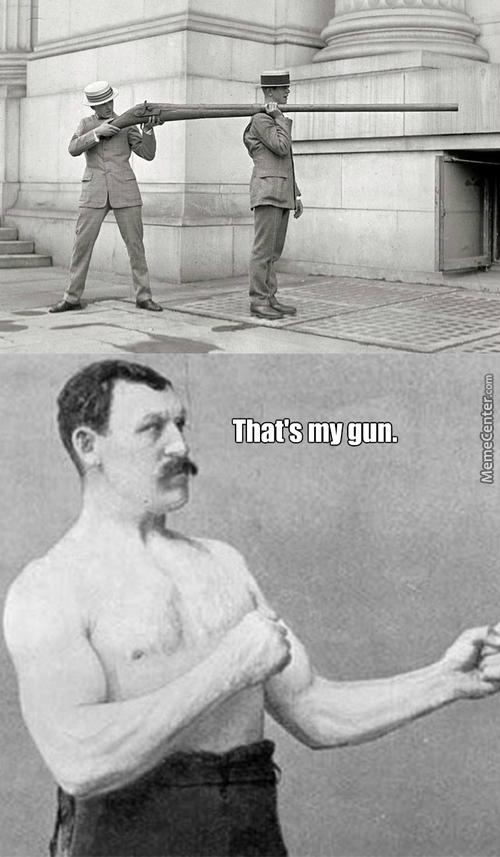 Overly Manly Man, Needs An Overly Manly Weapon