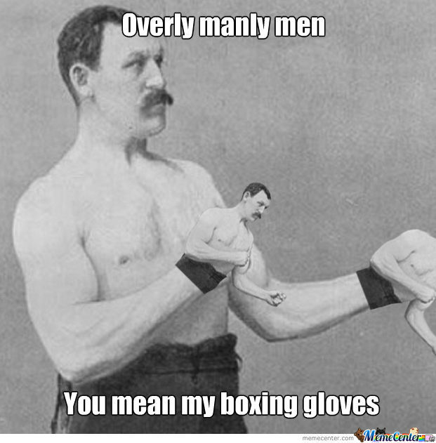 Overly Overly Manly Men