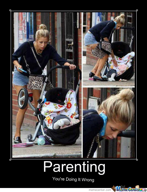 parenting you re doing it wrong by clane meme center